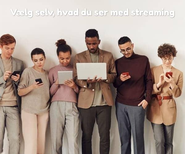 Vælg selv, hvad du ser med streaming