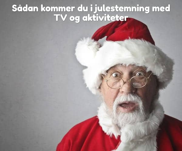 Sådan kommer du i julestemning med TV og aktiviteter