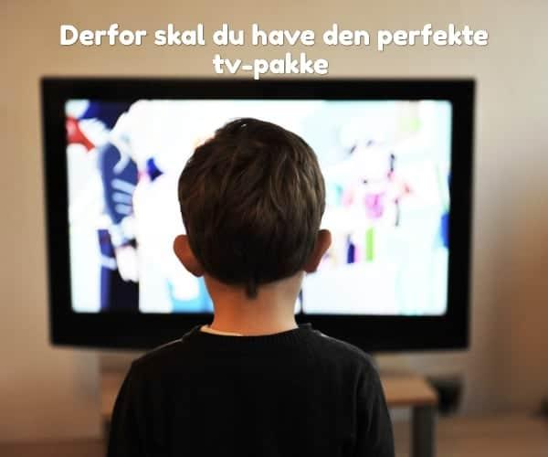 Derfor skal du have den perfekte tv-pakke