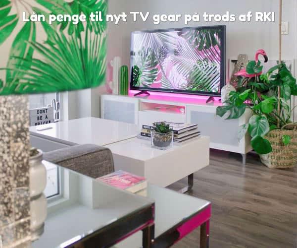 Lån penge til nyt TV gear på trods af RKI