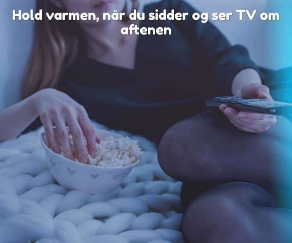 Hold varmen, når du sidder og ser TV om aftenen