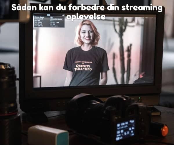 Sådan kan du forbedre din streaming oplevelse