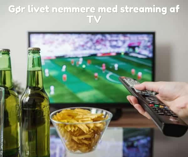 Gør livet nemmere med streaming af TV