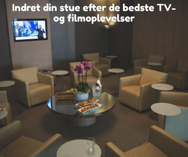Indret din stue efter de bedste TV- og filmoplevelser