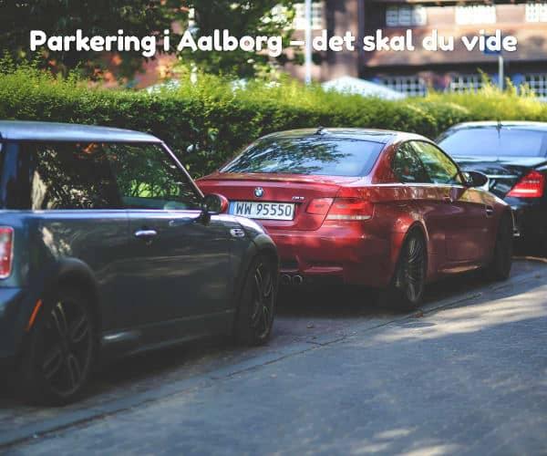 Parkering i Aalborg – det skal du vide