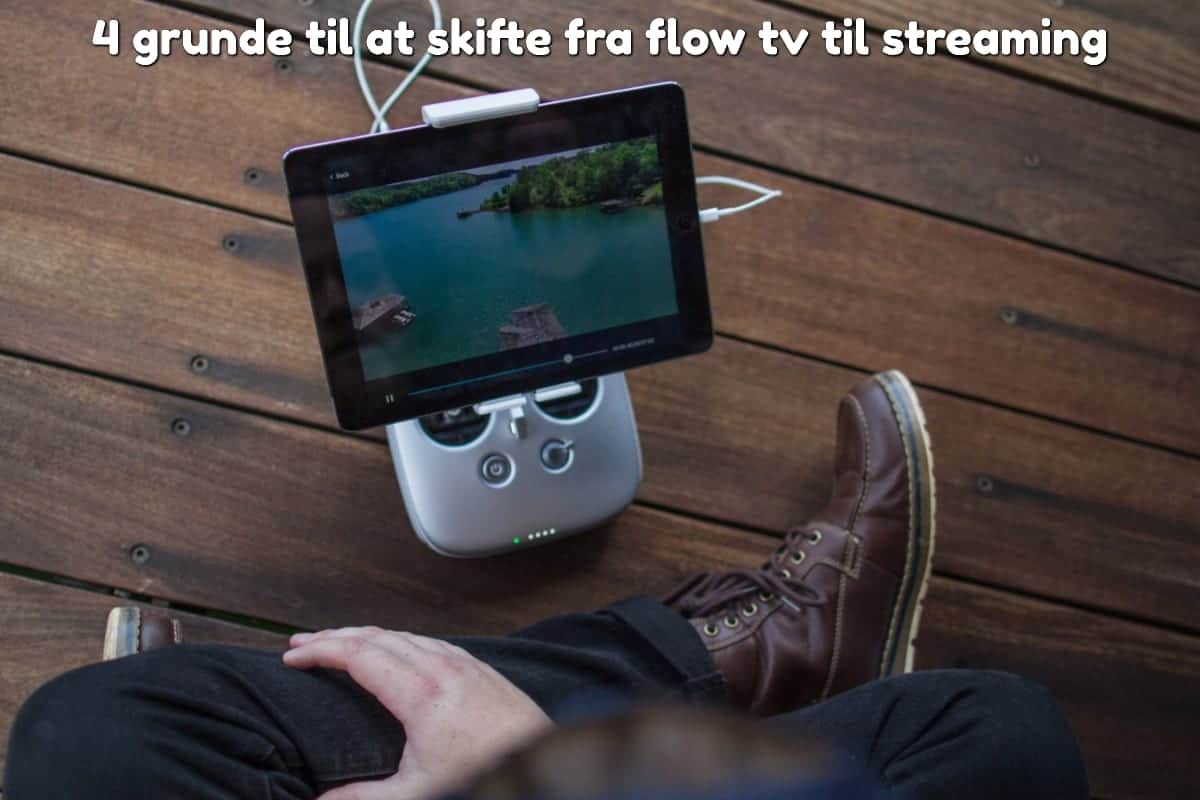 4 grunde til at skifte fra flow tv til streaming